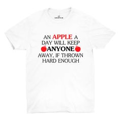 An Apple A Day Will Keep Anyone Away, If Thrown Hard Enough White Unisex T-shirt   Sarcastic Me