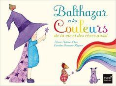 Amazon.fr - Balthazar et les couleurs de la vie et des rêves aussi - Pédagogie Montessori - Marie-Hélène Place, Caroline Fontaine-Riquier - Livres