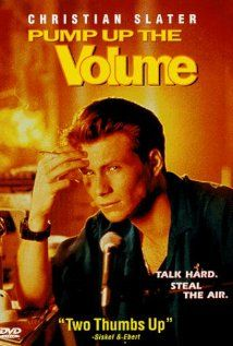 Pump Up the Volume - I loved this movie and had a huge crush on Christian Slater when I was 12 or 13.