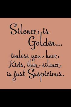 Silence is Golden -- unless you have kids; then silence is suspicious :-) #snapshotcards #phonephotography