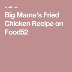 Big Mama's Fried Chicken Recipe on Food52
