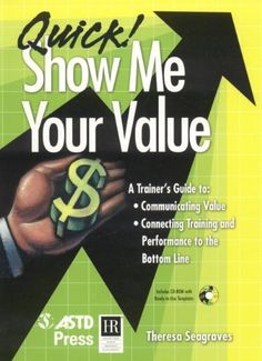Quick! Show Me Your Value by Theresa Seagraves. $36.95. Author: Theresa Seagraves. Publication: May 3, 2004. Publisher: ASTD Press (May 3, 2004)