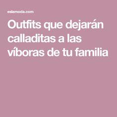 Outfits que dejarán calladitas a las víboras de tu familia