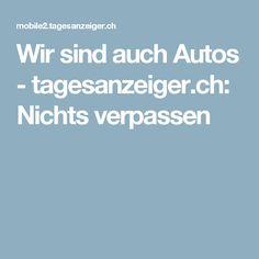 Wir sind auch Autos - tagesanzeiger.ch: Nichts verpassen