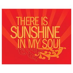 That would be you....Sunshine!