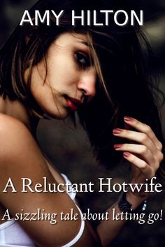 A Reluctant Hotwife: A sizzling tale about letting go!