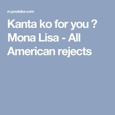 Kanta ko for you 😊  Mona Lisa - All American rejects