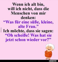 When I am old, I don't want people Wenn ich alt bin, will ich nicht, dass die Menschen. When I am old, I don't want people . True Facts, Funny Facts, Funny Jokes, Funny As Hell, Bff Quotes, Thats The Way, True Words, I Am Awesome, Poems