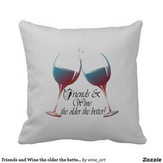 Friends and Wine the older the better pillow Throw Cushions