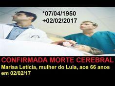 CONFIRMADA MORTE CEREBRAL Marisa Letícia mulher do Lula aos 66 anos em 0...