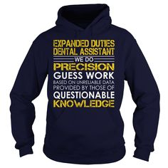 Expanded Duties Dental Assistant We Do Precision Guess Work Knowledge T-Shirts, Hoodies. SHOPPING NOW ==► https://www.sunfrog.com/Jobs/Expanded-Duties-Dental-Assistant--Job-Title-Navy-Blue-Hoodie.html?id=41382