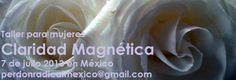 apúntate al taller Claridad Magnética en México con Vicy Dana perdonradicalmexico@gmail.com