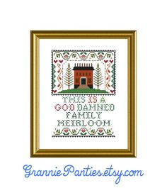 PDF Counted Cross Stitch Pattern- This is a god d-mned family heirloom 8in x 10in Sampler Handmade supply Crafter Decor Artsy Humor Family by granniepanties on Etsy https://www.etsy.com/listing/122404529/pdf-counted-cross-stitch-pattern-this-is
