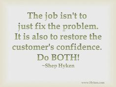 Fixing the problem and restoring confidence are key!
