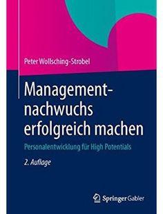 Managementnachwuchs erfolgreich machen: Personalentwicklung für High Potentials (Auflage: 2)