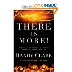 There Is More!: The Secret to Experiencing God's Power to Change Your Life: Randy Clark, Bill Johnson: 9780800795504: Amazon.com: Books