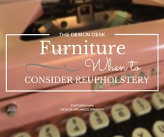 Furniture upholstery | how to know when it's time to re-do a piece of furniture | fabric | recovering furniture | diy home decor | changing decor | design inspiration | design advice | design blog | kimtuttle.com | design organize simplify