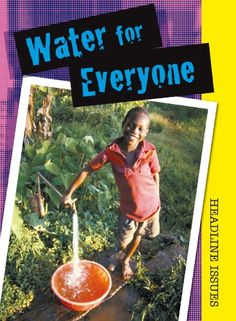 Water for Everyone (Headline Issues) by Sarah Levete  - non-fiction book detailing many controversies about water.  Should be in the class library, but also in teacher provocation bin because there are many opportunities for critical thinking and debate presented that would be great provocations.