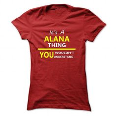 Its A ALANA Thing 112015 new Design T-Shirts, Hoodies (21.99$ ==► BUY Now!)
