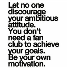 And I AM my OWN motivation! Let no one discourage your ambitious attitude. You don't need a fan club to achieve your goals. be your own motivation Motivacional Quotes, Quotable Quotes, Great Quotes, Quotes To Live By, Inspirational Quotes, Peace Quotes, The Words, Note To Self, Motivation Inspiration