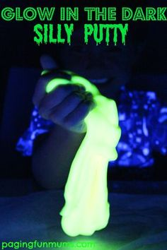 Glow in the Dark Silly Putty :http://pagingfunmums.com/2014/06/27/glow-in-the-dark-silly-putty/