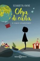 Olga di carta: il viaggio straordinario / Elisabetta Gnone