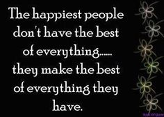 :) make the best of everything...