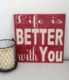 Life is Better with YOU by HomeDco on Etsy, $20.00