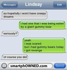 Eat those evil gummy bears. EAT!!!