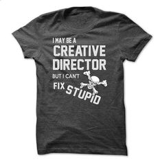 i may be a CREATIVE DIRECTOR #fashion #T-Shirts. PURCHASE NOW => https://www.sunfrog.com/LifeStyle/i-may-be-a-CREATIVE-DIRECTOR.html?60505