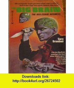 The Big Brain (2 ) #1-The Aardvark Affair and #2-The Beelzebub Business (9780890831281) Gary Brandner , ISBN-10: 0890831289  , ISBN-13: 978-0890831281 ,  , tutorials , pdf , ebook , torrent , downloads , rapidshare , filesonic , hotfile , megaupload , fileserve