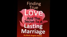 Finding True Love and The Secret To A Lasting Marriage
