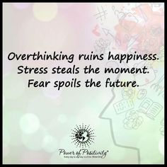 """""""Overthinking ruins Stress steals the moment. Fear spoils the Fear Quotes, Stress Quotes, Book Quotes, Life Quotes, Best Positive Quotes, Motivational Quotes For Success, Inspirational Quotes, Positive Things, Future Quotes"""