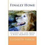 Finally Home-Lessons on Life from a Free-Spirited Dog (Prequel to Final Journey) (Kindle Edition)By Elizabeth Parker Dog Books, Animal Books, Dog Stories, Free Dogs, Dog Boarding, Dog Quotes, A Funny, Dog Care, Small Dogs