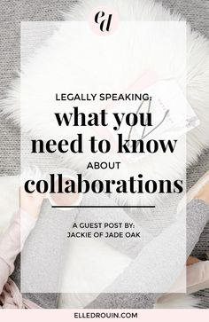 Legally Speaking: What you need to know about collaborating with bloggers + small business owners. Read this to make sure you're legally covered when it comes to creative collaborations.