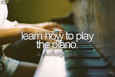 Learn how to play piano again...