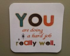 """I made these magnets to give to colleagues. Printed on cardstock and glued magnetic sheet to the back. """"You are doing a hard job really well. Teacher Morale, Employee Morale, Staff Morale, Employee Appreciation Gifts, Employee Gifts, Teacher Appreciation Week, Volunteer Appreciation, Staff Gifts, Teacher Gifts"""