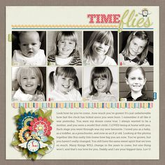 Time Flies...a simple but effective 'through the years' layout. Make all the photos b/w for a consistent look ~ without color, all the focus will be on the facial changes.