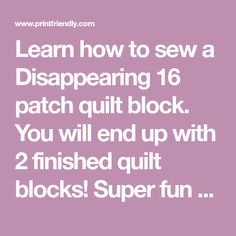 Learn how to sew a Disappearing 16 patch quilt block. You will end up with 2 finished quilt blocks! Super fun and easy to sew.