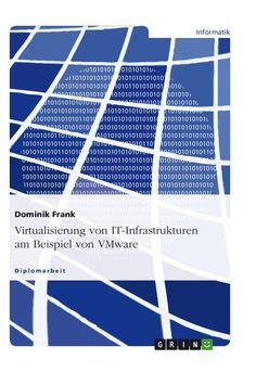 Virtualisierung von IT-Infrastrukturen am Beispiel von VMware. GRIN http://grin.to/23PFa Amazon http://www.amazon.de/Virtualisierung-von-IT-Infrastrukturen-Beispiel-VMware/dp/3638559688/