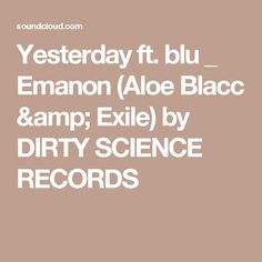 Yesterday ft. blu _   Emanon (Aloe Blacc & Exile) by DIRTY SCIENCE RECORDS