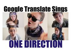 Google Translate Sings: One Direction Medley>>> She didn't do Zayn... Is it weird that I know the boys so well and I still could only tell Harry from the rest of them?