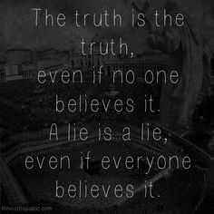 I guess if they only know about the lies, then that is their trut