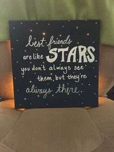 """Made this sign for my best friend! """"Best friends are like stars. You don't always see them, but you know they're always there."""" Canvas painted with satin acrylic fading black to blue, lettering with white paint marker, lit using twinkle lights hot glued over holes poked in the canvas. #bestfriendgifts"""
