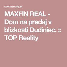 MAXFIN REAL - Dom na predaj v blízkosti Dudiniec. :: TOP Reality