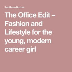The Office Edit – Fashion and Lifestyle for the young, modern career girl