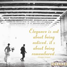 """Elegance is not about being noticed, it's about being remembered.""- Giorgio Armani  - #weddingplanner #connecticutweddingplanner #massachusettsweddingplanner #newyorkweddingplanner #newenglandweddingplanner #detailleweddingplanner (scheduled via http://www.tailwindapp.com?utm_source=pinterest&utm_medium=twpin&utm_content=post2813667&utm_campaign=scheduler_attribution)"