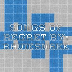 songs of regret by: RavieSnake