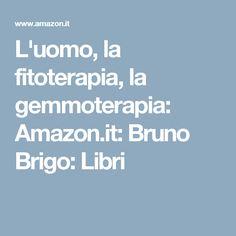L'uomo, la fitoterapia, la gemmoterapia: Amazon.it: Bruno Brigo: Libri