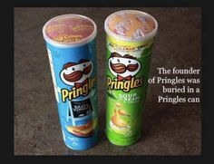 I wanna be buried in a Pringles can. A giant one. That'd be awesome!